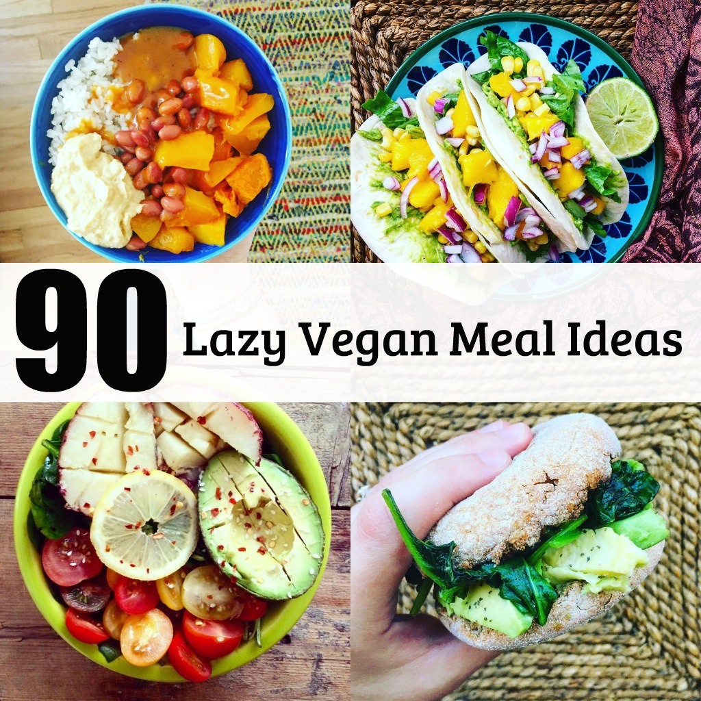 What Lazy Vegans Eat: 90 Meal Ideas